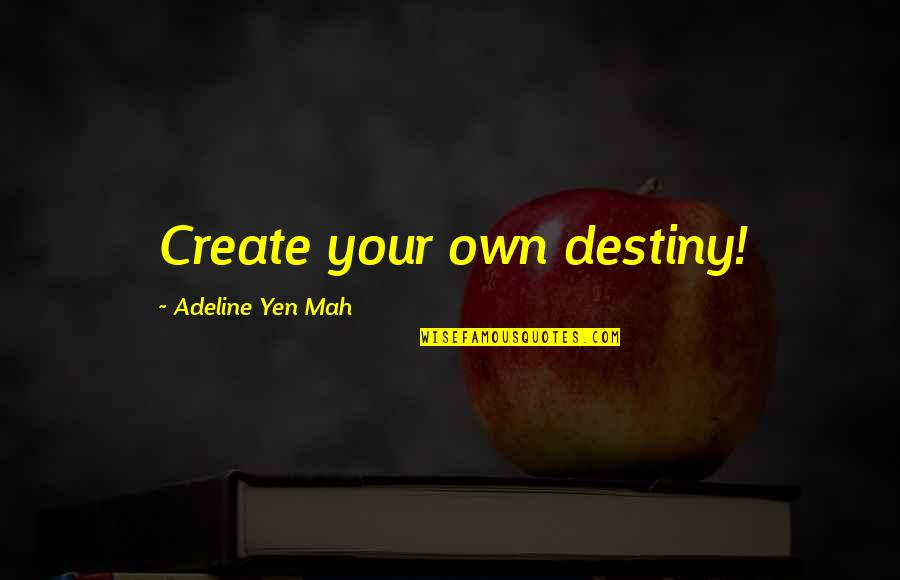 Adeline Quotes By Adeline Yen Mah: Create your own destiny!