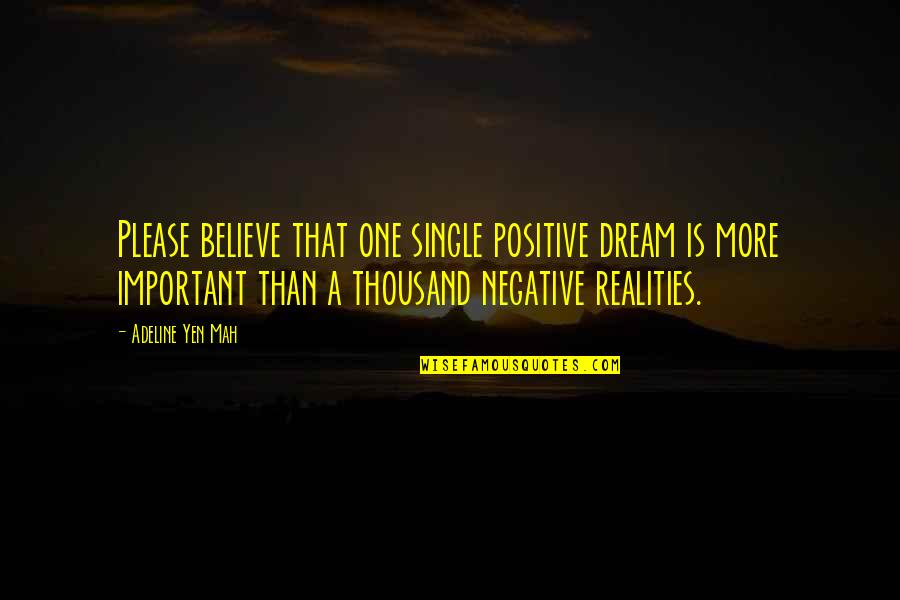 Adeline Quotes By Adeline Yen Mah: Please believe that one single positive dream is