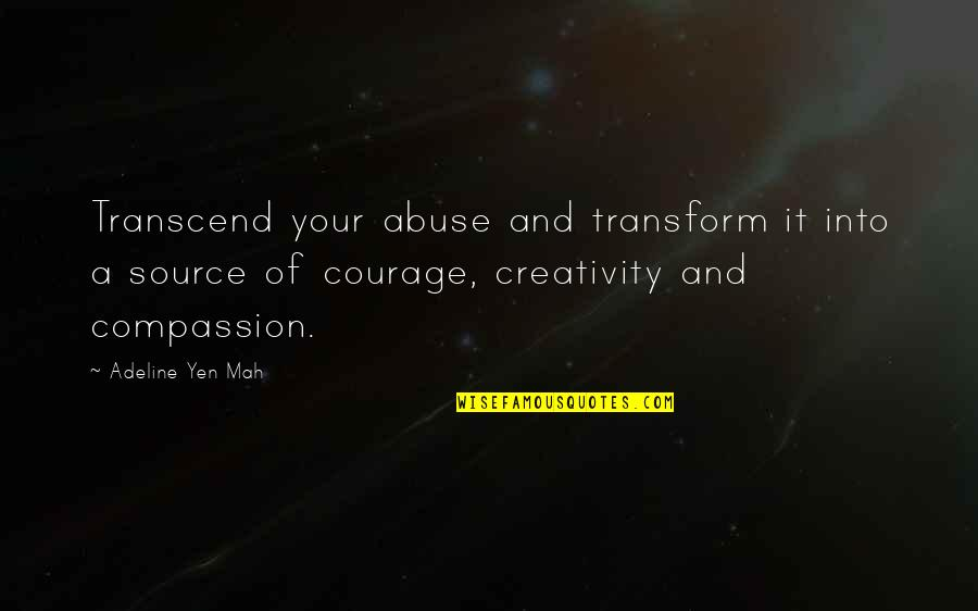 Adeline Quotes By Adeline Yen Mah: Transcend your abuse and transform it into a