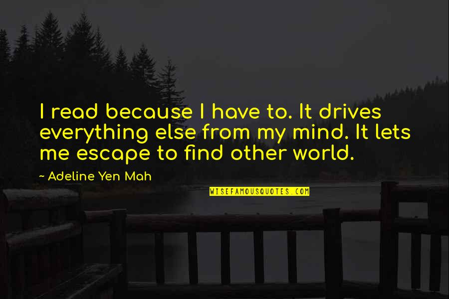 Adeline Quotes By Adeline Yen Mah: I read because I have to. It drives