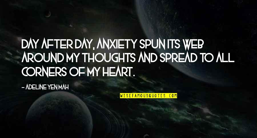 Adeline Quotes By Adeline Yen Mah: Day after day, anxiety spun its web around