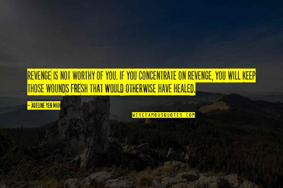 Adeline Quotes By Adeline Yen Mah: Revenge is not worthy of you. If you