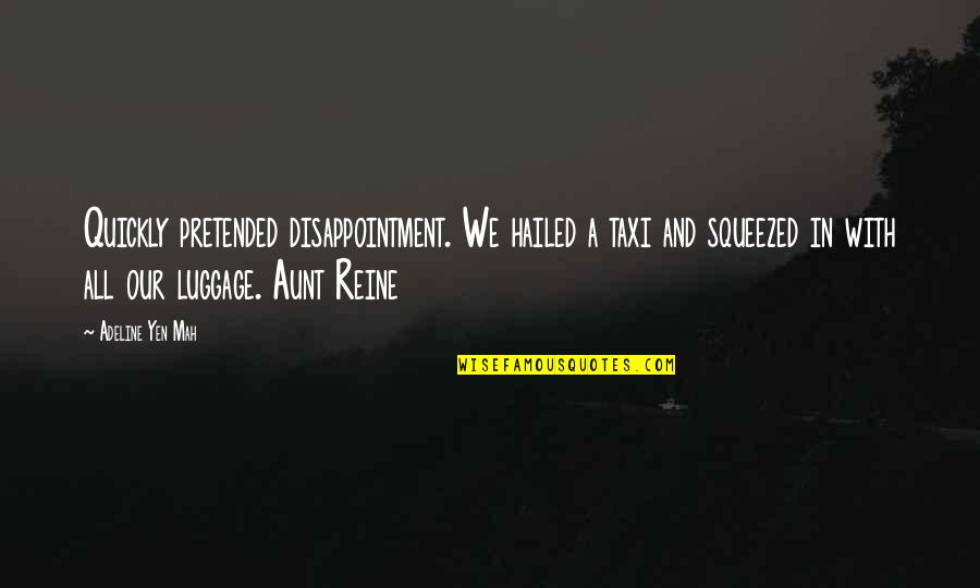 Adeline Quotes By Adeline Yen Mah: Quickly pretended disappointment. We hailed a taxi and