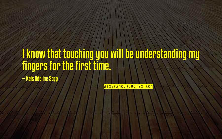 Adeline Quotes By Kels Adeline Sapp: I know that touching you will be understanding