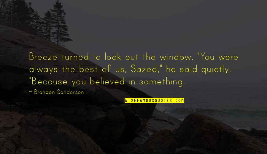 "Adelinetta Quotes By Brandon Sanderson: Breeze turned to look out the window. ""You"