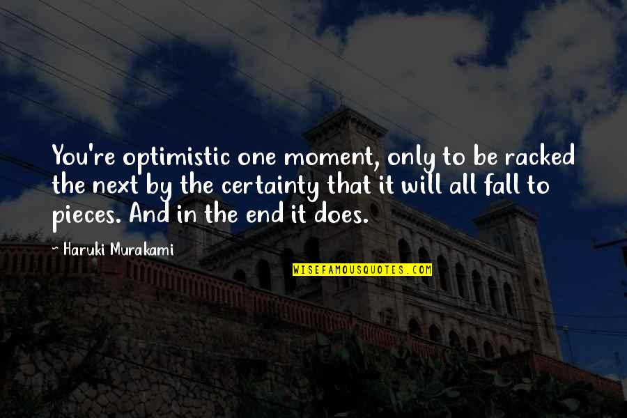 Adelinetta Quotes By Haruki Murakami: You're optimistic one moment, only to be racked