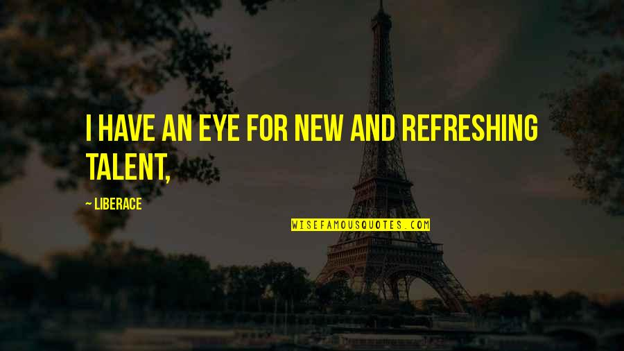 Adelinetta Quotes By Liberace: I have an eye for new and refreshing