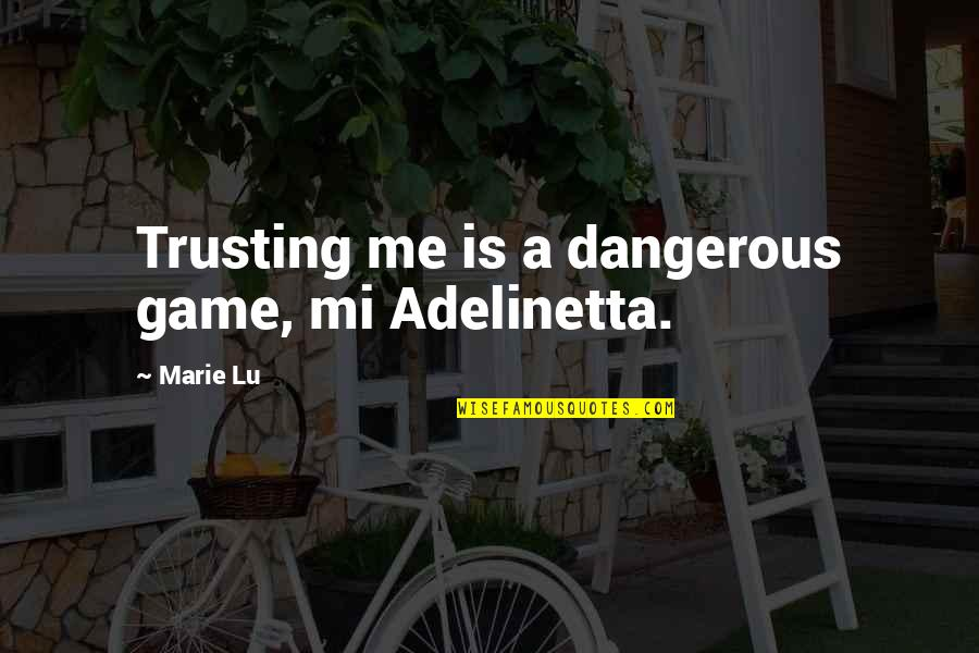 Adelinetta Quotes By Marie Lu: Trusting me is a dangerous game, mi Adelinetta.