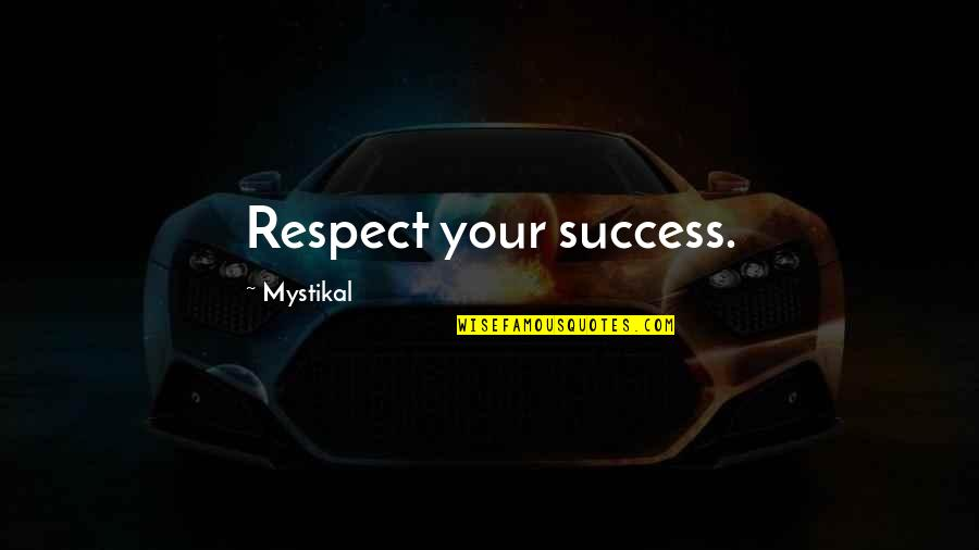 Adelinetta Quotes By Mystikal: Respect your success.