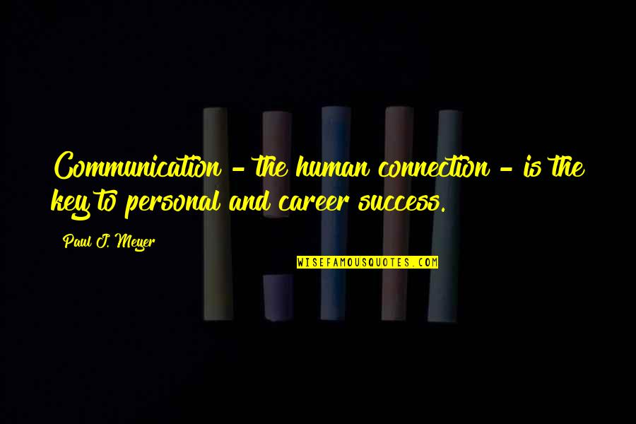 Adelinetta Quotes By Paul J. Meyer: Communication - the human connection - is the