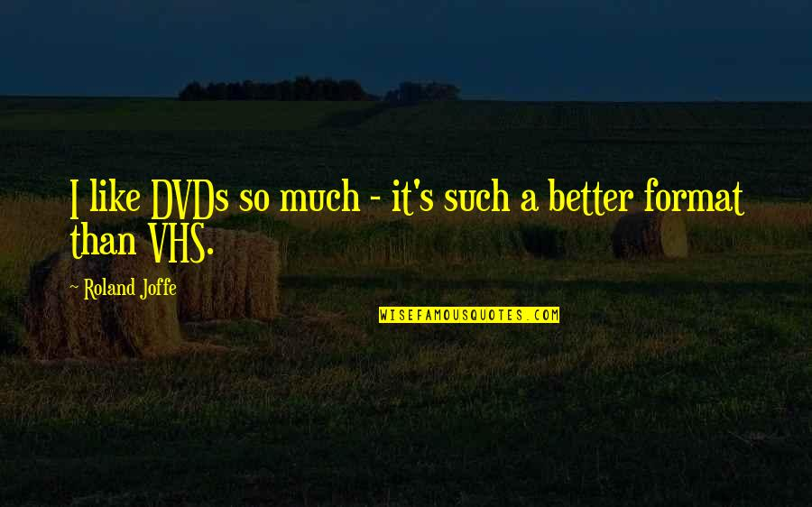 Adenoid Hynkel Quotes By Roland Joffe: I like DVDs so much - it's such