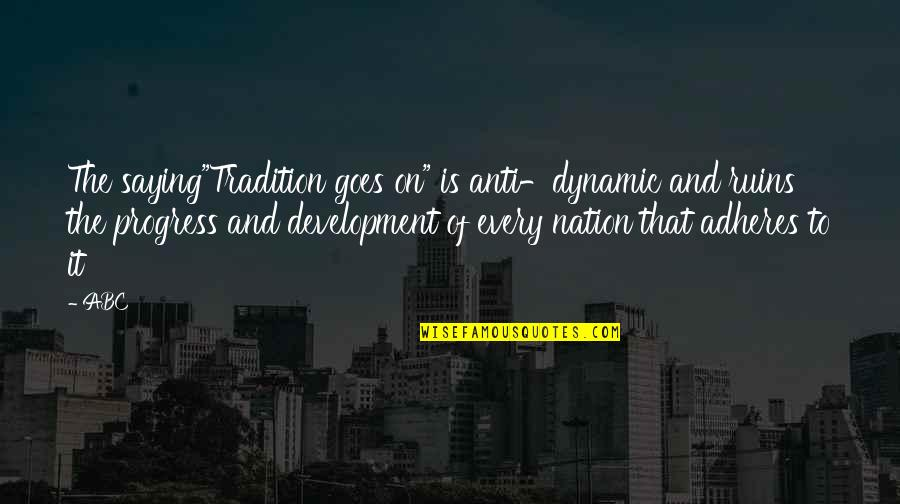 "Adheres Quotes By ABC: The saying""Tradition goes on"" is anti-dynamic and ruins"