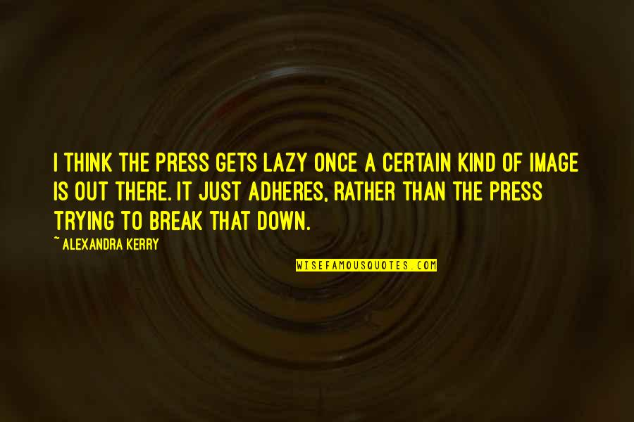 Adheres Quotes By Alexandra Kerry: I think the press gets lazy once a