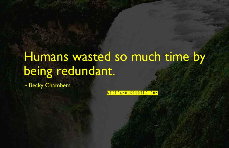 Adheres Quotes By Becky Chambers: Humans wasted so much time by being redundant.