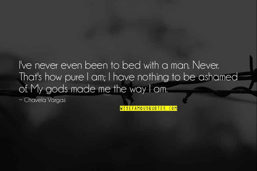 Adheres Quotes By Chavela Vargas: I've never even been to bed with a
