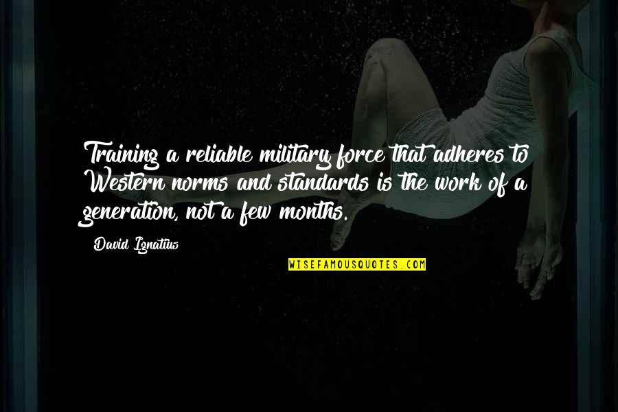 Adheres Quotes By David Ignatius: Training a reliable military force that adheres to