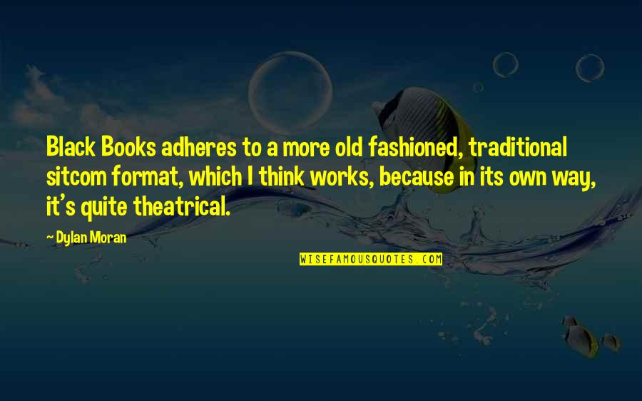 Adheres Quotes By Dylan Moran: Black Books adheres to a more old fashioned,