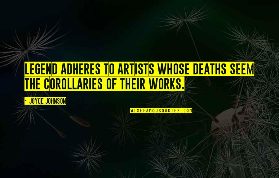 Adheres Quotes By Joyce Johnson: Legend adheres to artists whose deaths seem the