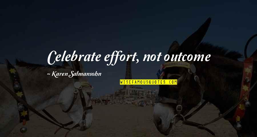 Adheres Quotes By Karen Salmansohn: Celebrate effort, not outcome