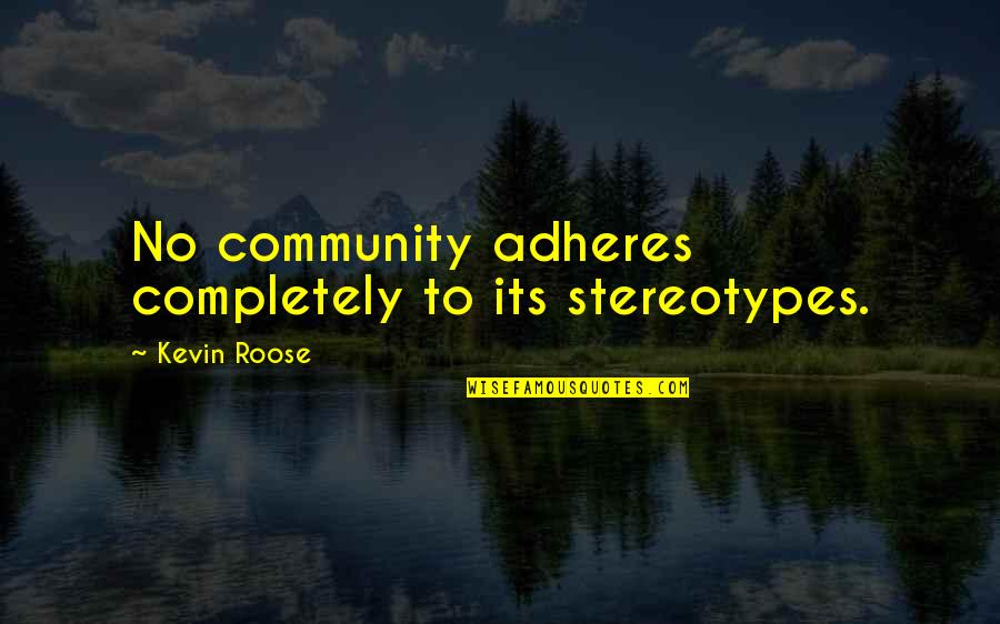 Adheres Quotes By Kevin Roose: No community adheres completely to its stereotypes.