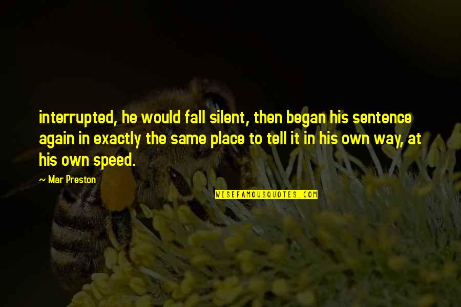 Adheres Quotes By Mar Preston: interrupted, he would fall silent, then began his