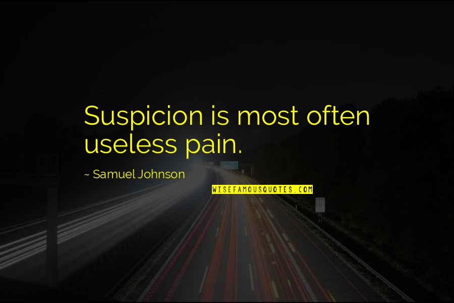 Adheres Quotes By Samuel Johnson: Suspicion is most often useless pain.