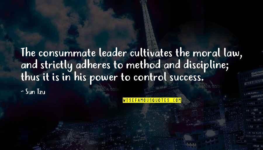 Adheres Quotes By Sun Tzu: The consummate leader cultivates the moral law, and