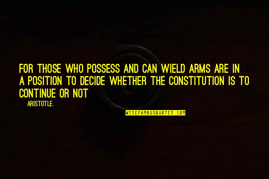 Adhesion Quotes By Aristotle.: For those who possess and can wield arms