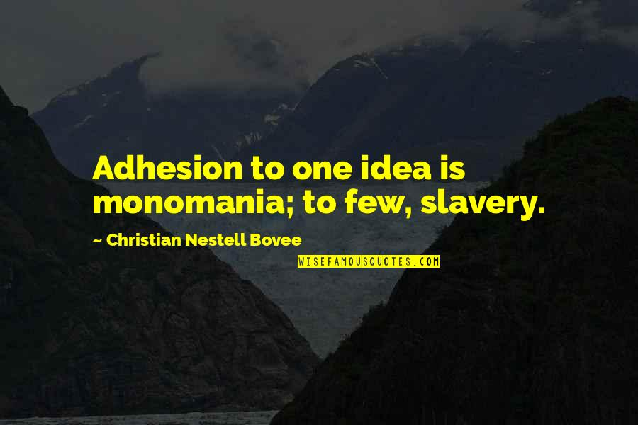 Adhesion Quotes By Christian Nestell Bovee: Adhesion to one idea is monomania; to few,