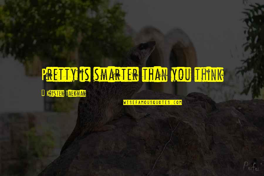 Adhesion Quotes By Kristen Taekman: Pretty is smarter than you think