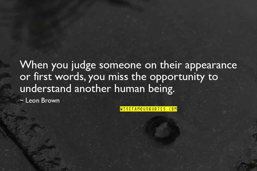 Adhesion Quotes By Leon Brown: When you judge someone on their appearance or