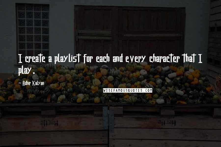 Adhir Kalyan quotes: I create a playlist for each and every character that I play.