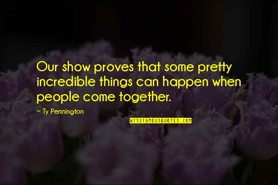 Adichie Ted Talk Quotes By Ty Pennington: Our show proves that some pretty incredible things