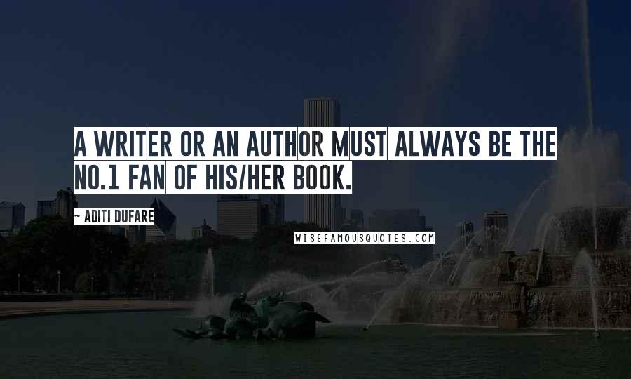 Aditi Dufare quotes: A writer or an author must always be the no.1 fan of his/her book.