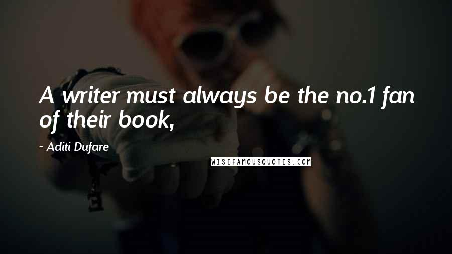 Aditi Dufare quotes: A writer must always be the no.1 fan of their book,