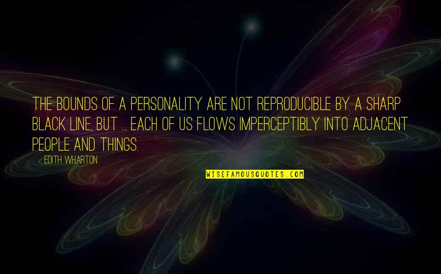 Adjacent Quotes By Edith Wharton: The bounds of a personality are not reproducible