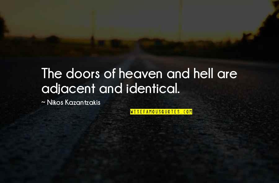 Adjacent Quotes By Nikos Kazantzakis: The doors of heaven and hell are adjacent