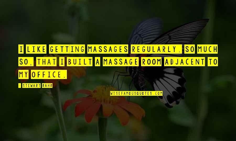 Adjacent Quotes By Stewart Rahr: I like getting massages regularly. So much so,