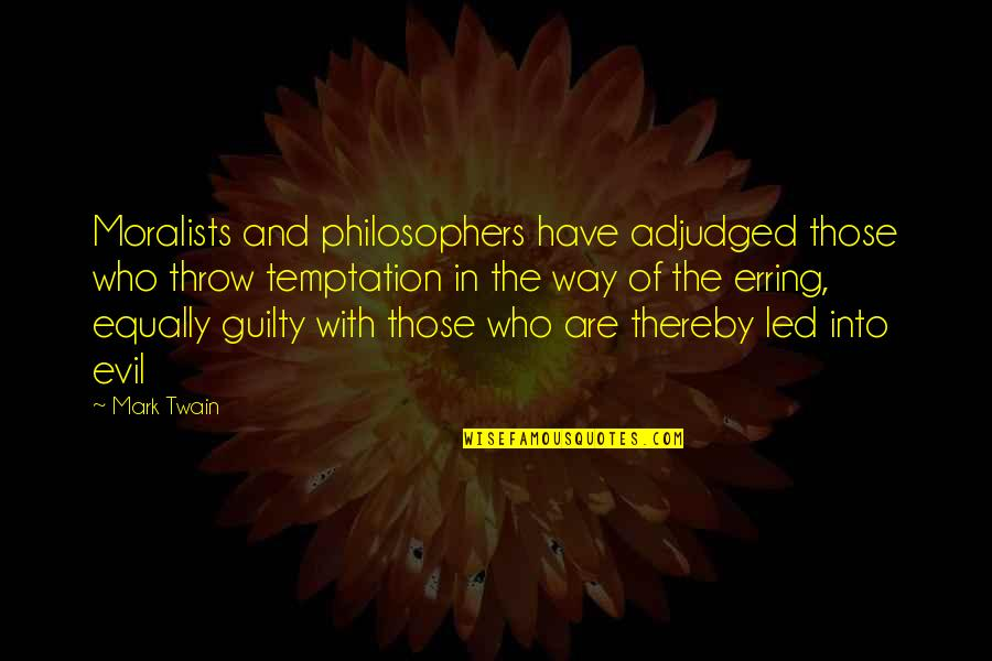 Adjudged Quotes By Mark Twain: Moralists and philosophers have adjudged those who throw