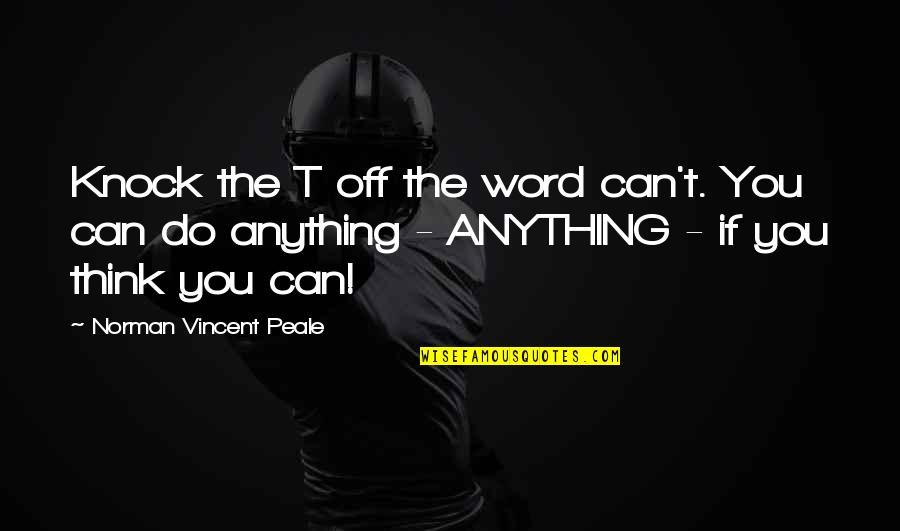 Adjudged Quotes By Norman Vincent Peale: Knock the T off the word can't. You