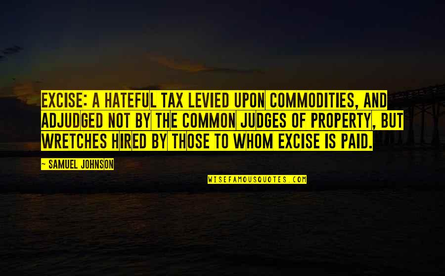 Adjudged Quotes By Samuel Johnson: Excise: A hateful tax levied upon commodities, and