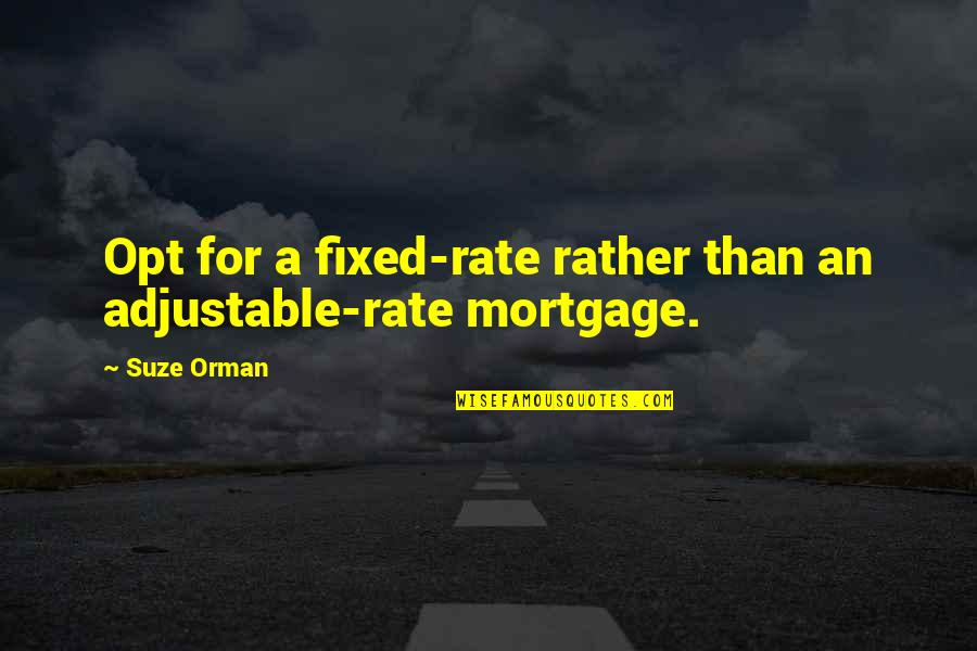 Adjustable Rate Mortgage Quotes By Suze Orman: Opt for a fixed-rate rather than an adjustable-rate