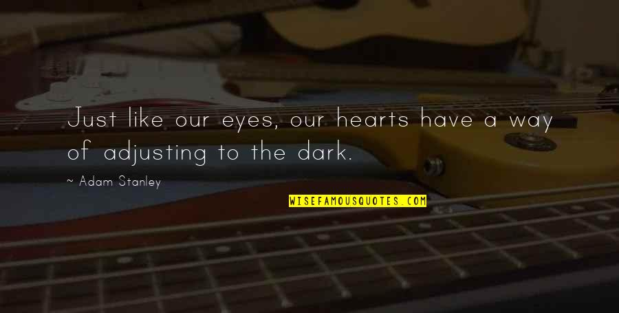 Adjusting Quotes By Adam Stanley: Just like our eyes, our hearts have a