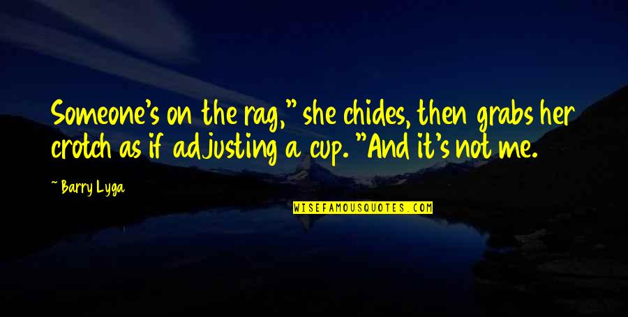 """Adjusting Quotes By Barry Lyga: Someone's on the rag,"""" she chides, then grabs"""