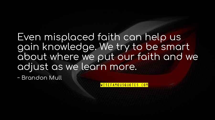 Adjusting Quotes By Brandon Mull: Even misplaced faith can help us gain knowledge.