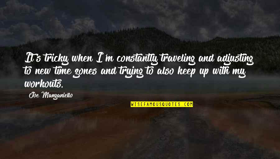 Adjusting Quotes By Joe Manganiello: It's tricky when I'm constantly traveling and adjusting