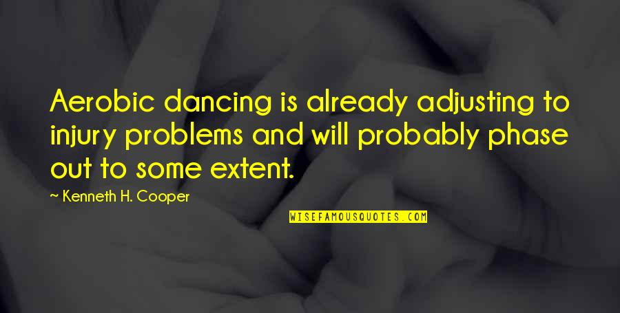Adjusting Quotes By Kenneth H. Cooper: Aerobic dancing is already adjusting to injury problems