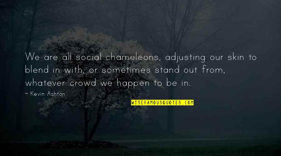 Adjusting Quotes By Kevin Ashton: We are all social chameleons, adjusting our skin