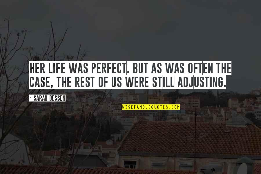 Adjusting Quotes By Sarah Dessen: Her life was perfect. But as was often
