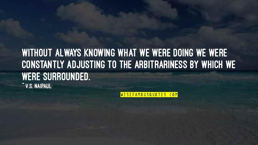Adjusting Quotes By V.S. Naipaul: Without always knowing what we were doing we